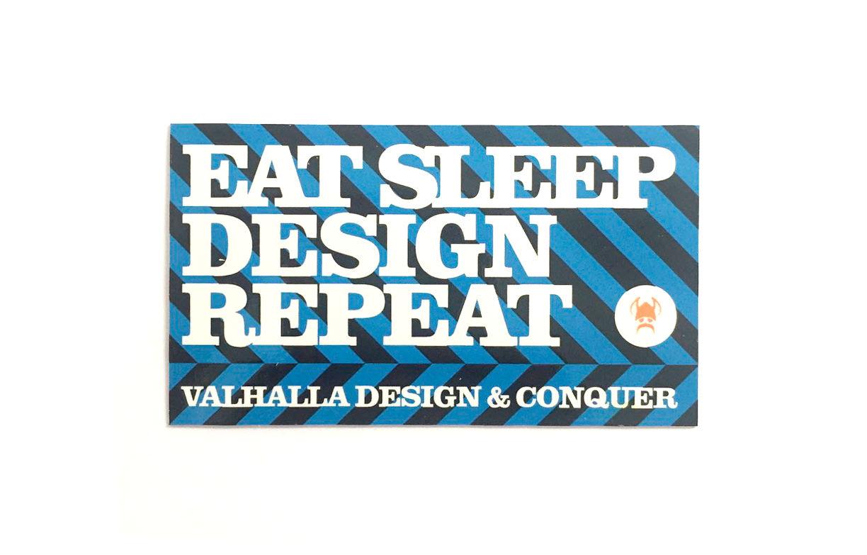 Valhalla Eat Sleep Design Repeat